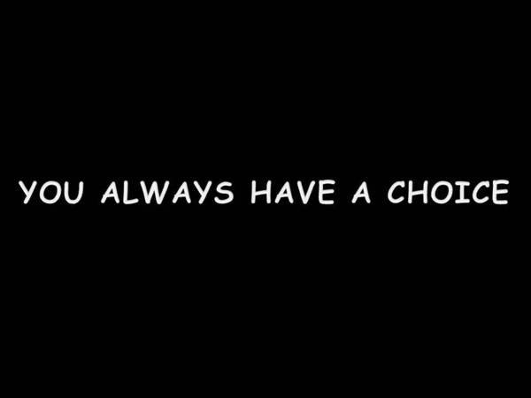 YOU ALWAYS HAVE A CHOICE.jpg